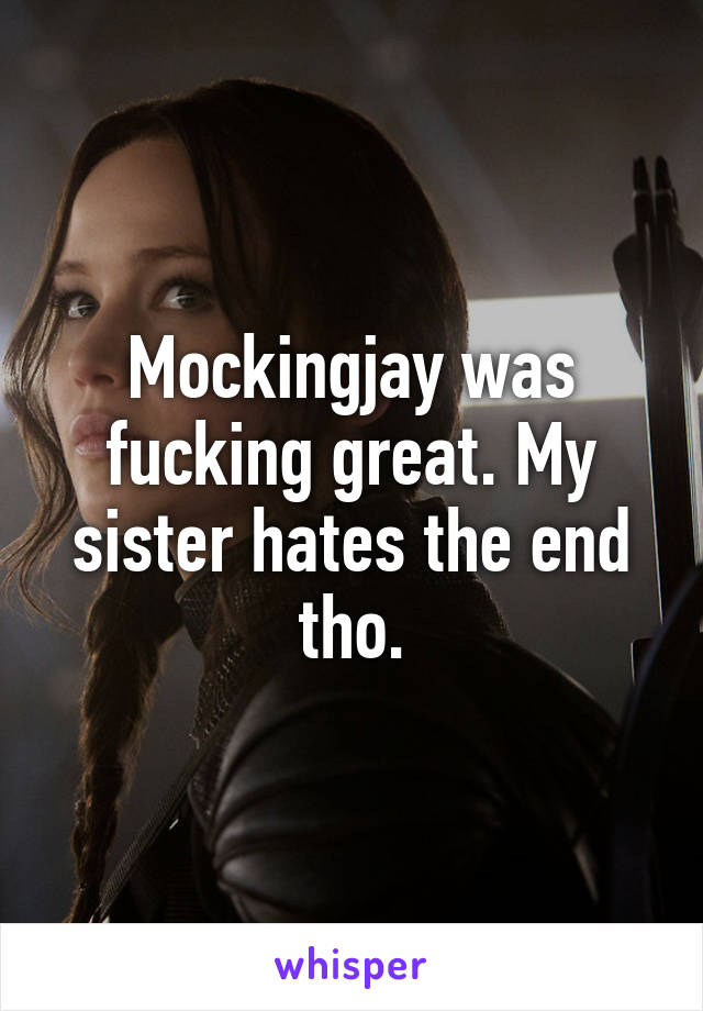 Mockingjay was fucking great. My sister hates the end tho.