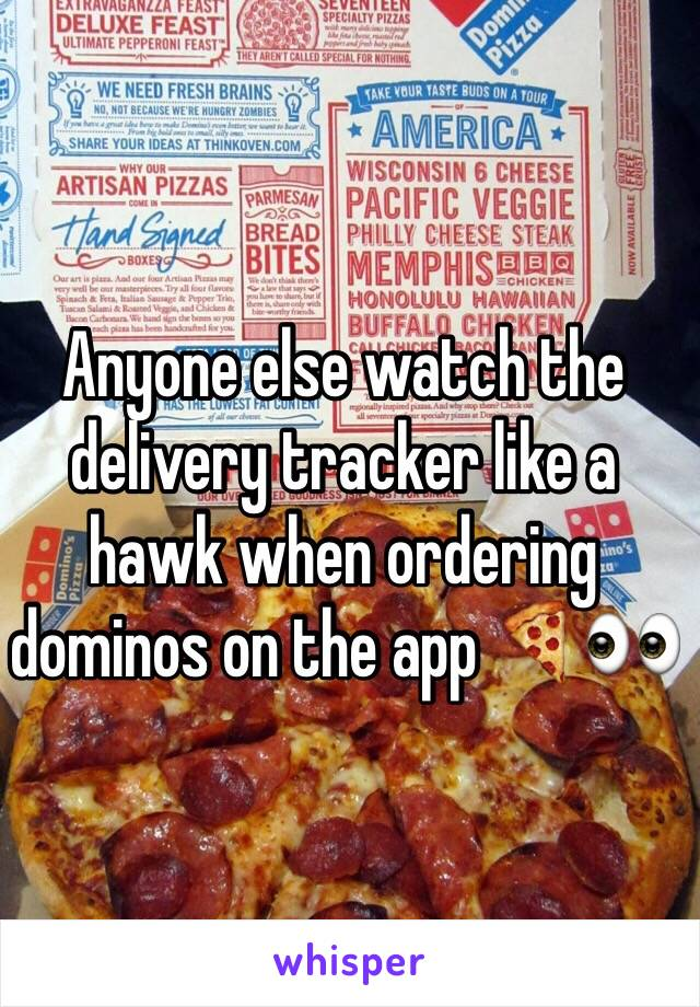 Anyone else watch the delivery tracker like a hawk when ordering dominos on the app 🍕👀