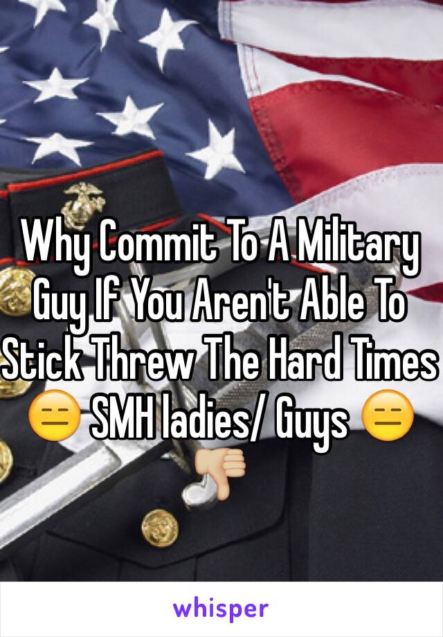 Why Commit To A Military Guy If You Aren't Able To Stick Threw The Hard Times 😑 SMH ladies/ Guys 😑👎🏼