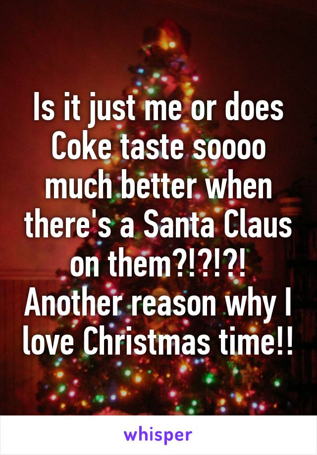 Is it just me or does Coke taste soooo much better when there's a Santa Claus on them?!?!?! Another reason why I love Christmas time!!