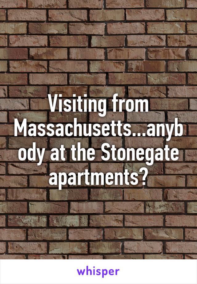Visiting from Massachusetts...anybody at the Stonegate apartments?