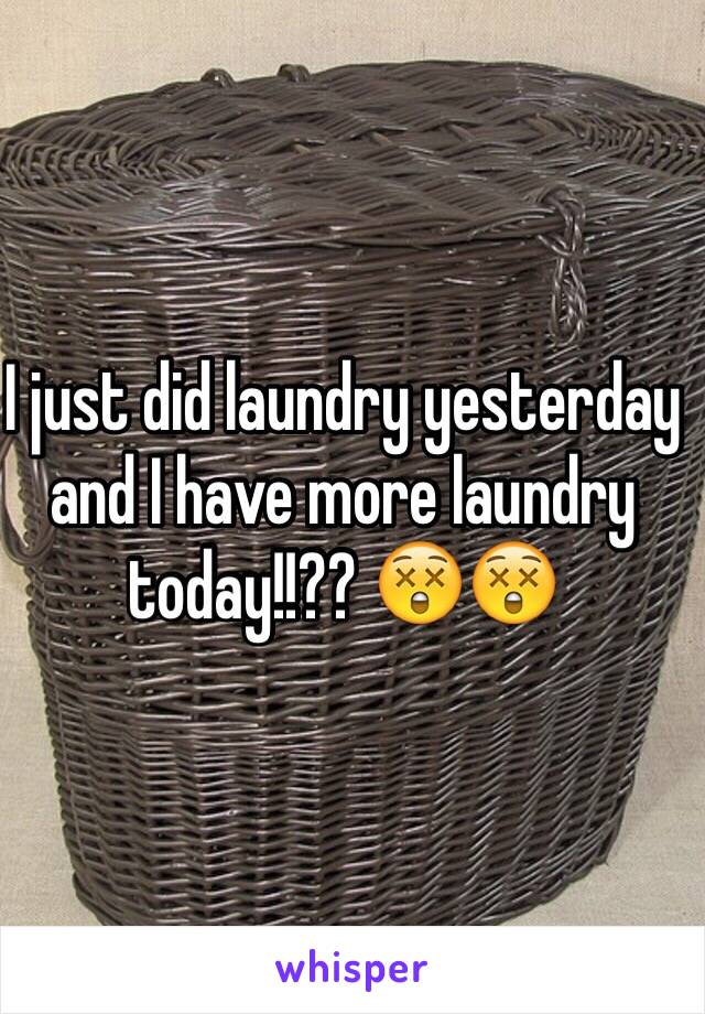 I just did laundry yesterday and I have more laundry today!!?? 😲😲