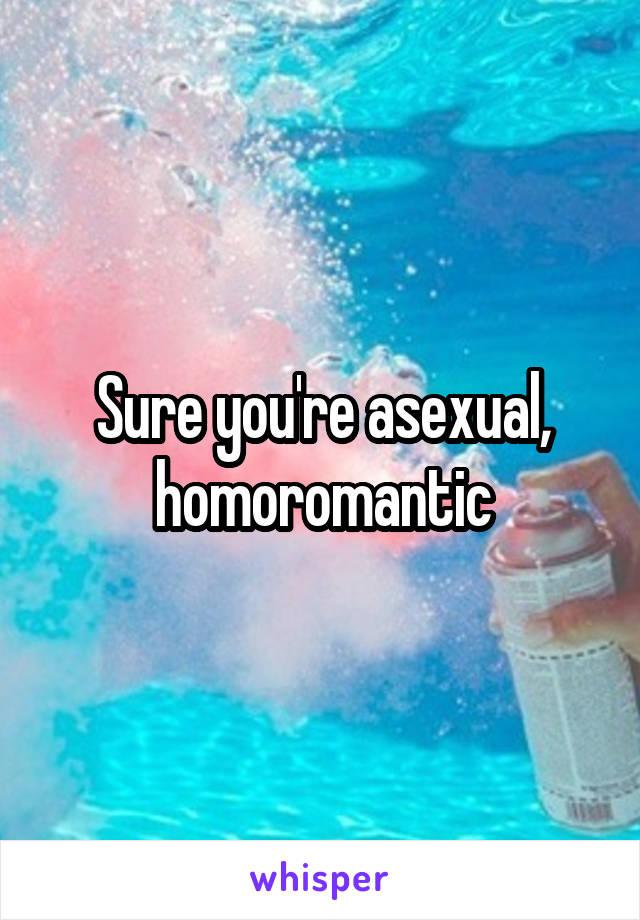 Sure you're asexual, homoromantic