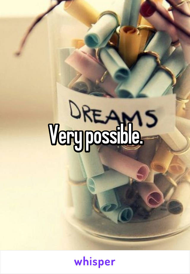 Very possible.