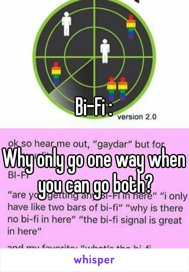 Bi-Fi :  Why only go one way when you can go both?