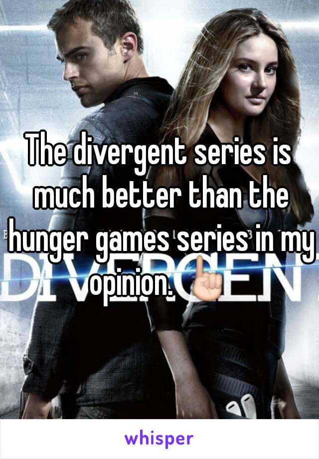 The divergent series is much better than the hunger games series in my opinion. ☝