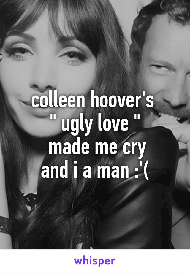 """colleen hoover's  """" ugly love """"  made me cry and i a man :'("""