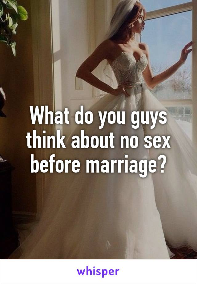 What do you guys think about no sex before marriage?