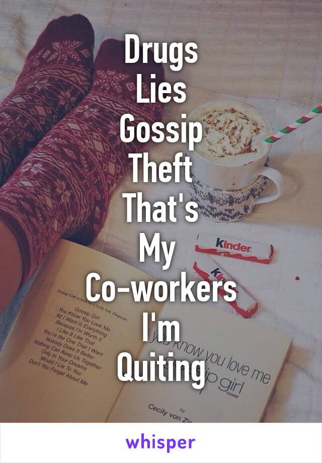 Drugs Lies Gossip Theft That's My  Co-workers I'm Quiting