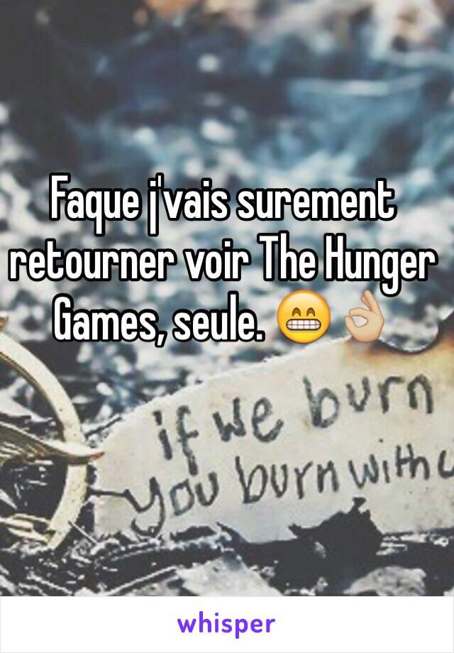 Faque j'vais surement retourner voir The Hunger Games, seule. 😁👌🏼