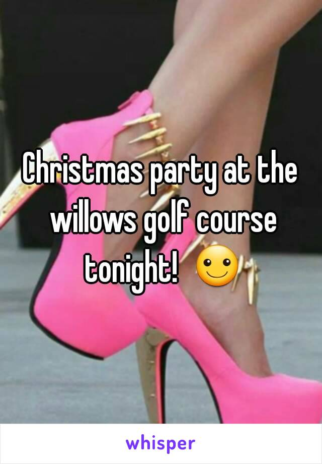 Christmas party at the willows golf course tonight!  ☺