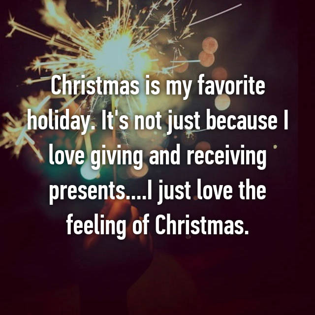 Christmas is my favorite holiday. It's not just because I love giving and receiving presents....I just love the feeling of Christmas.