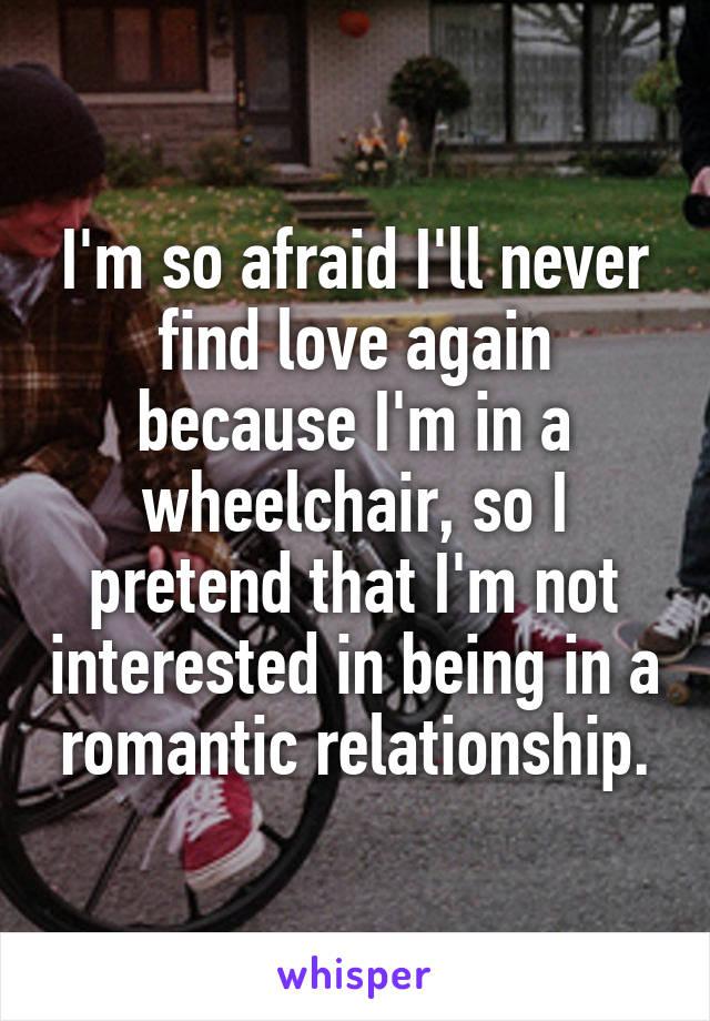 Afraid ill never find love again