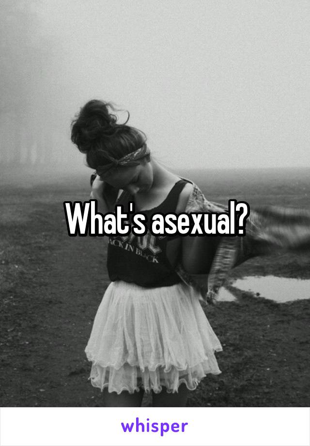 What's asexual?