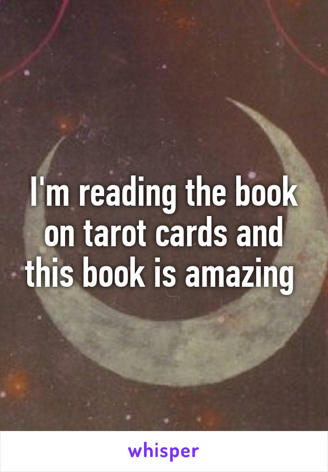 I'm reading the book on tarot cards and this book is amazing