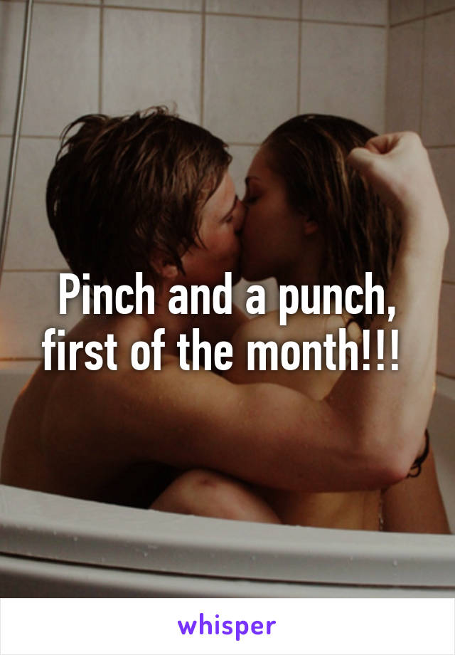 Pinch and a punch, first of the month!!!