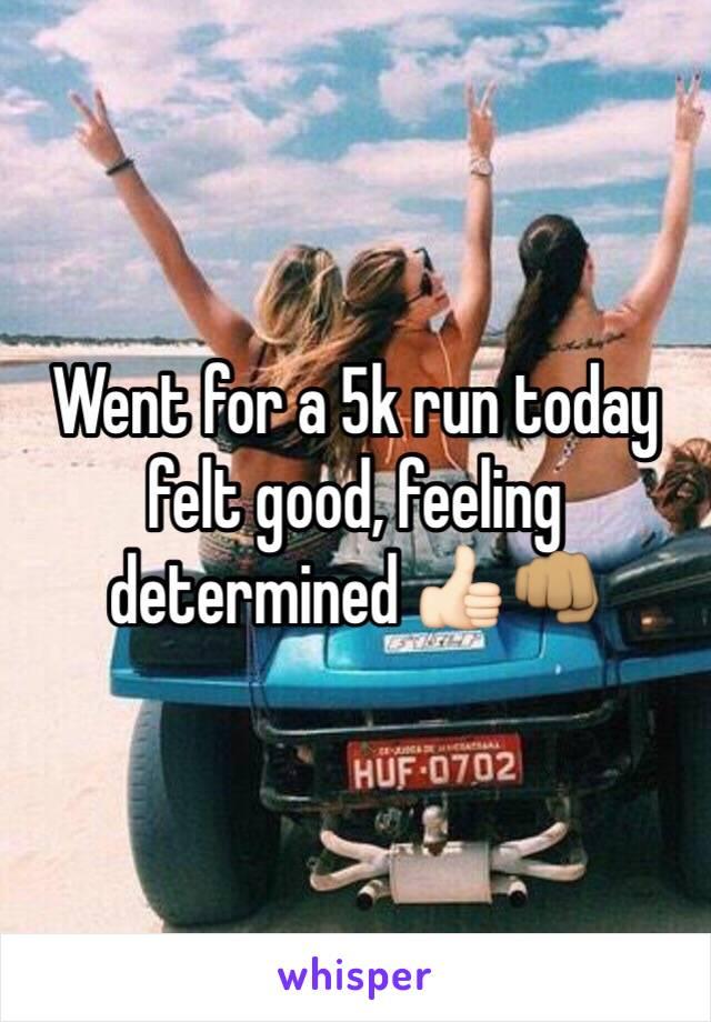 Went for a 5k run today felt good, feeling determined 👍🏻👊🏽