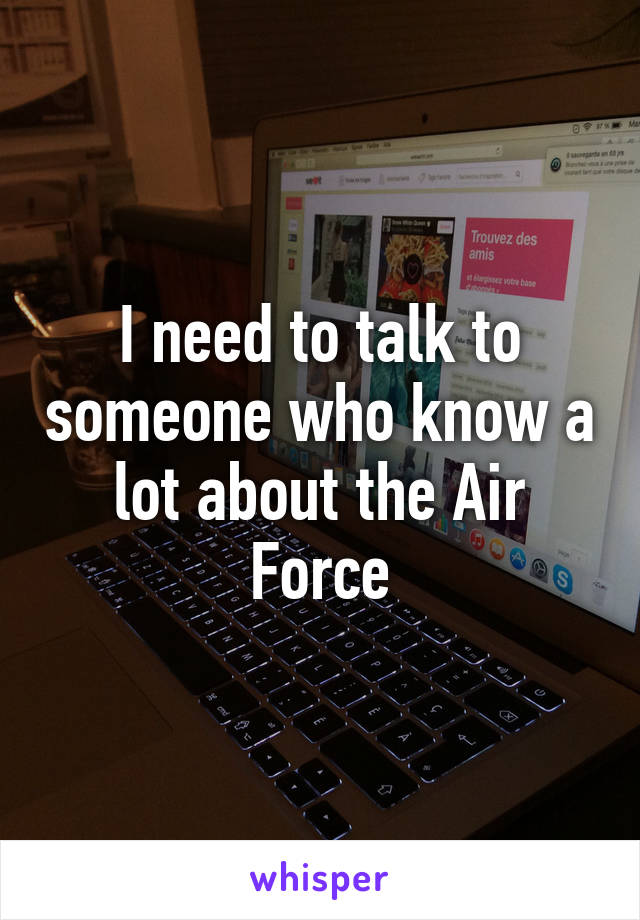 I need to talk to someone who know a lot about the Air Force