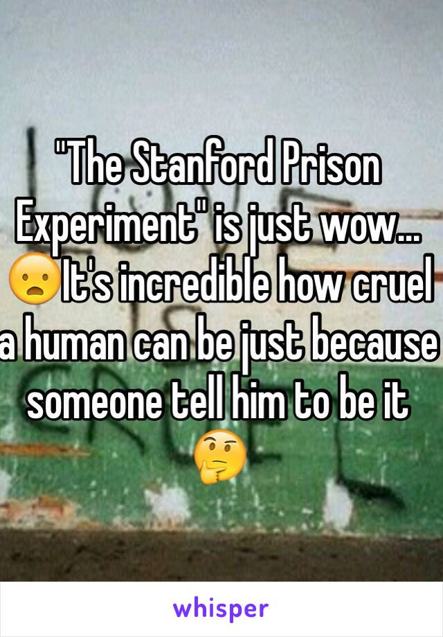 """""""The Stanford Prison Experiment"""" is just wow... 😦It's incredible how cruel a human can be just because someone tell him to be it 🤔"""