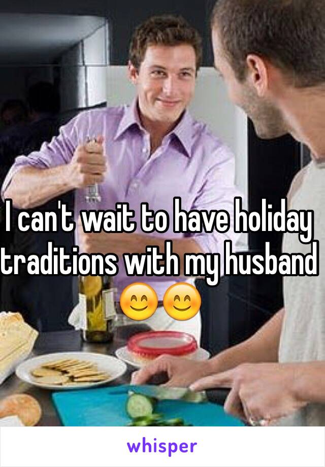 I can't wait to have holiday traditions with my husband 😊😊