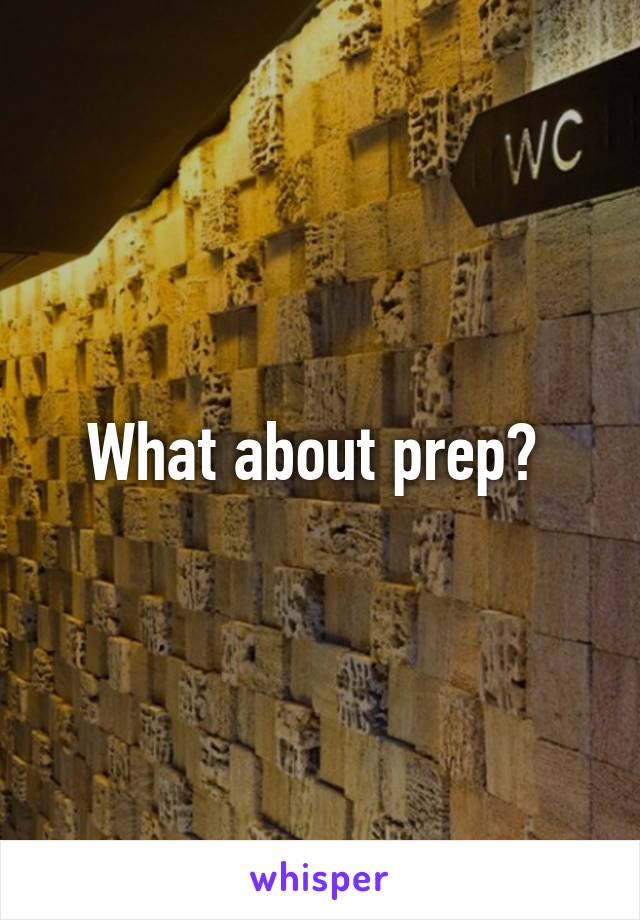 What about prep?