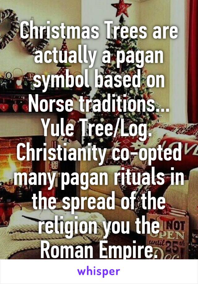 Pagan Christmas Tree.Christmas Trees Are Actually A Pagan Symbol Based On Norse