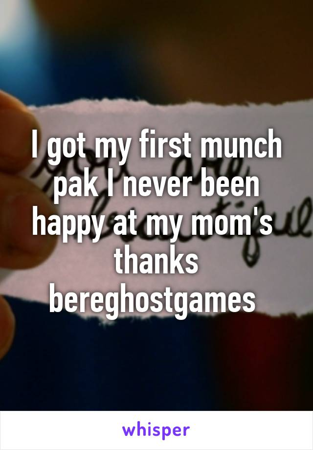 I got my first munch pak I never been happy at my mom's  thanks bereghostgames