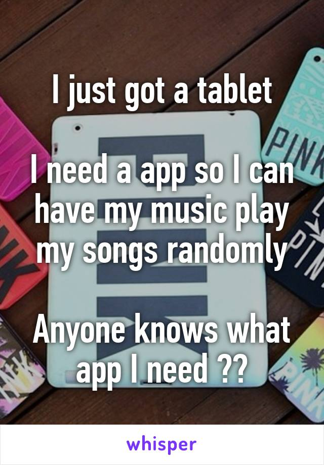 I just got a tablet  I need a app so I can have my music play my songs randomly  Anyone knows what app I need ??
