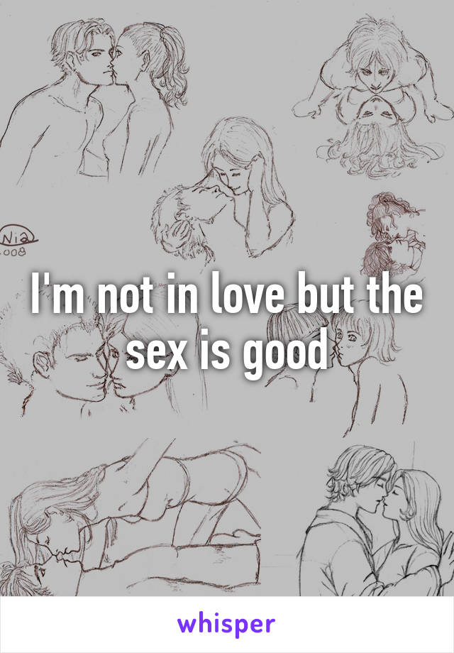 I'm not in love but the sex is good