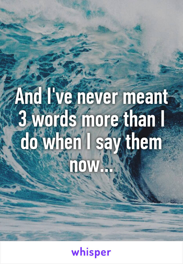 And I've never meant 3 words more than I do when I say them now...