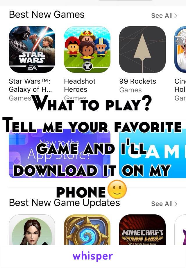What to play?  Tell me your favorite game and i'll download it on my phone🙂