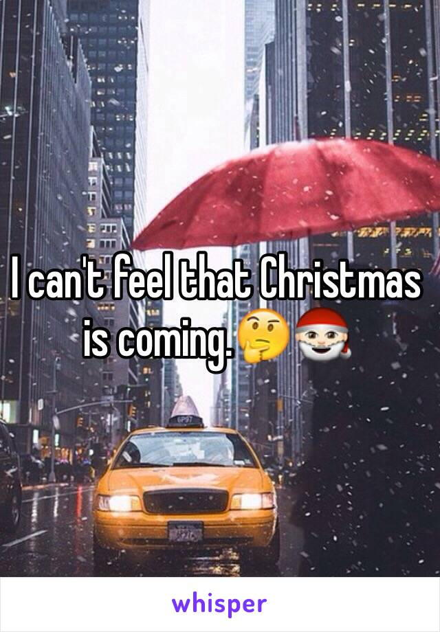 I can't feel that Christmas is coming.🤔🎅🏻