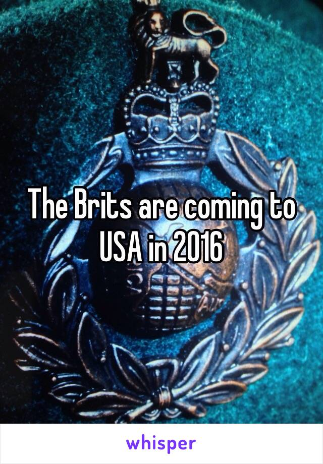 The Brits are coming to USA in 2016
