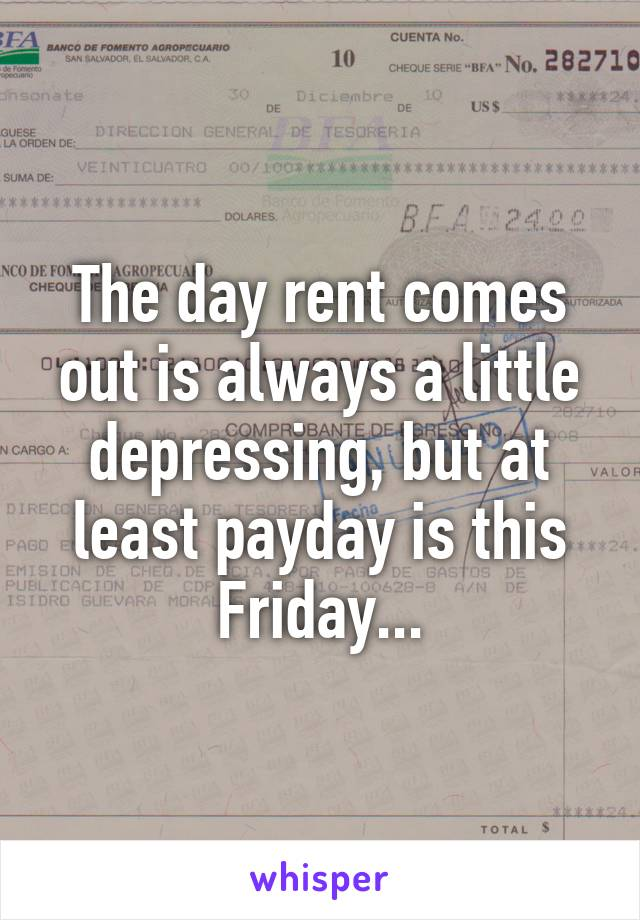 The day rent comes out is always a little depressing, but at least payday is this Friday...