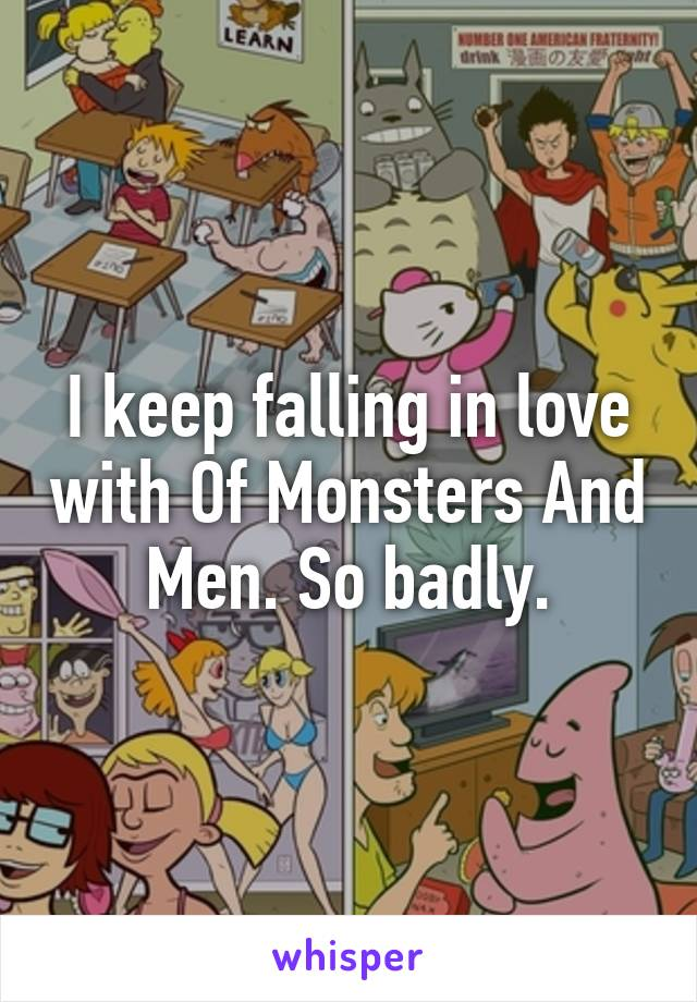 I keep falling in love with Of Monsters And Men. So badly.