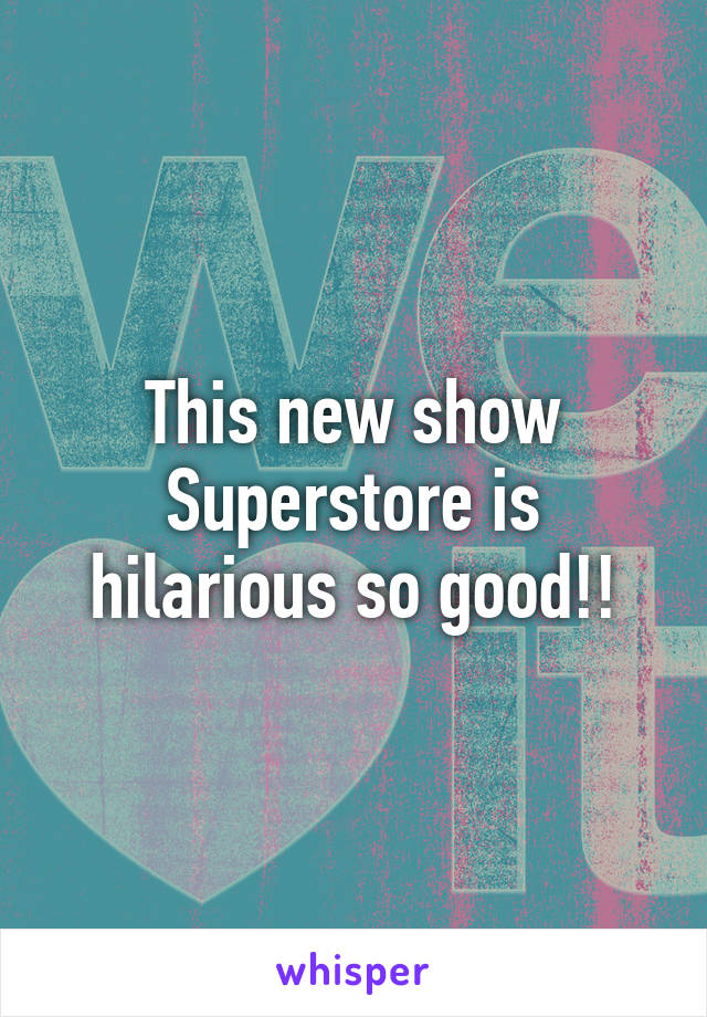 This new show Superstore is hilarious so good!!