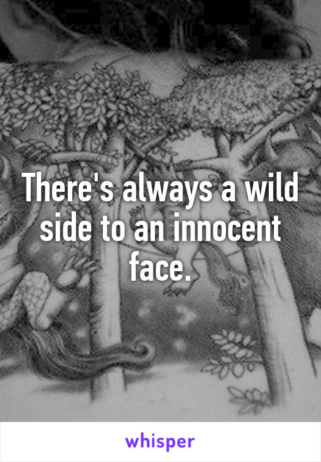 There's always a wild side to an innocent face.