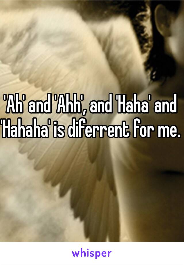 'Ah' and 'Ahh', and 'Haha' and  'Hahaha' is diferrent for me.