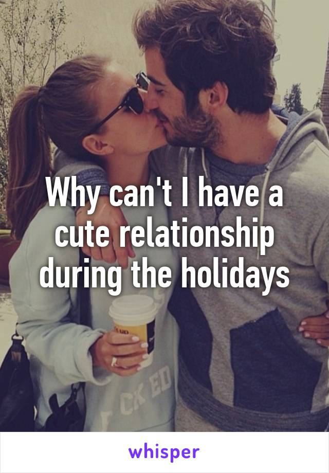 Why can't I have a cute relationship during the holidays