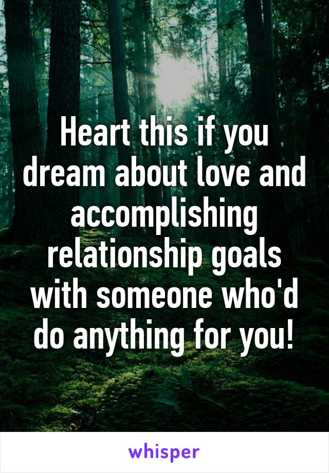 Heart this if you dream about love and accomplishing relationship goals with someone who'd do anything for you!