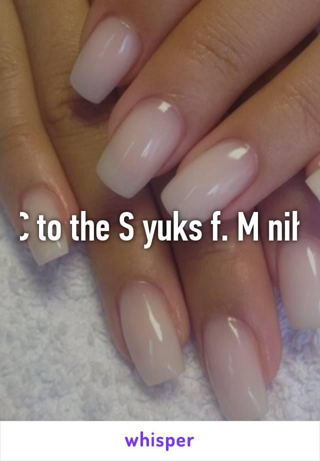 C to the S yuks f. M nih