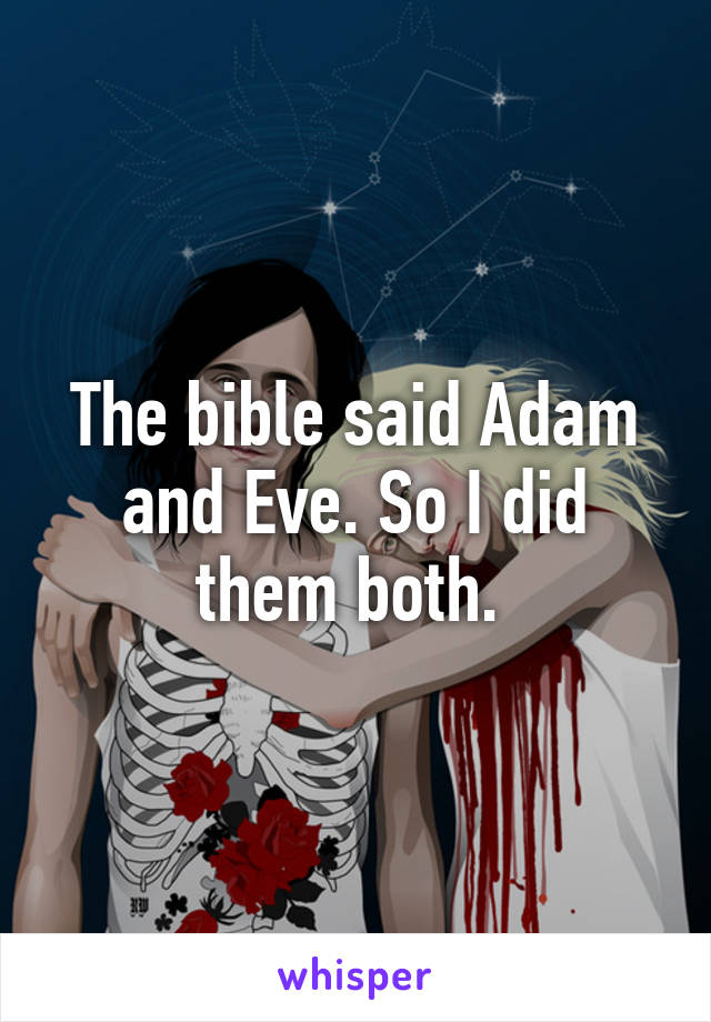 The bible said Adam and Eve. So I did them both.
