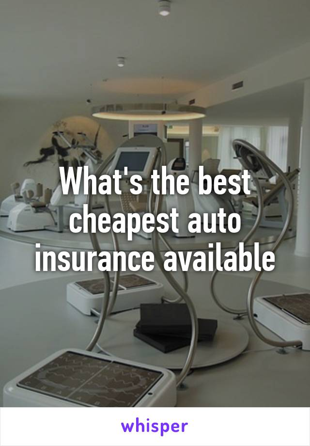 What's the best cheapest auto insurance available