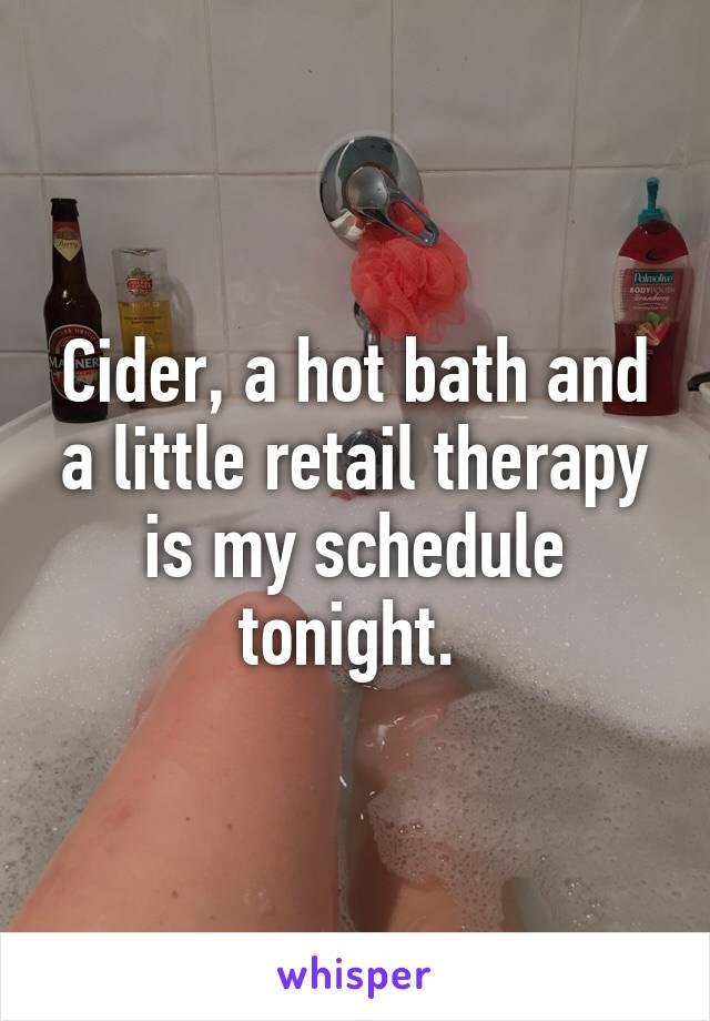 Cider, a hot bath and a little retail therapy is my schedule tonight.