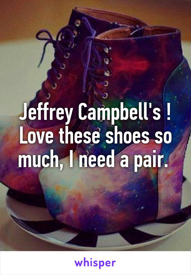 Jeffrey Campbell's ! Love these shoes so much, I need a pair.