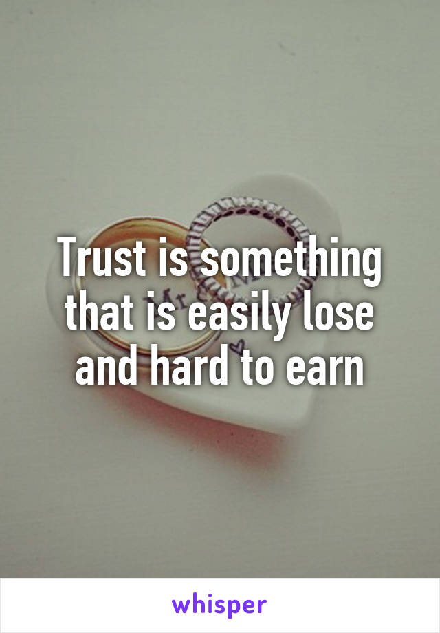 Trust is something that is easily lose and hard to earn