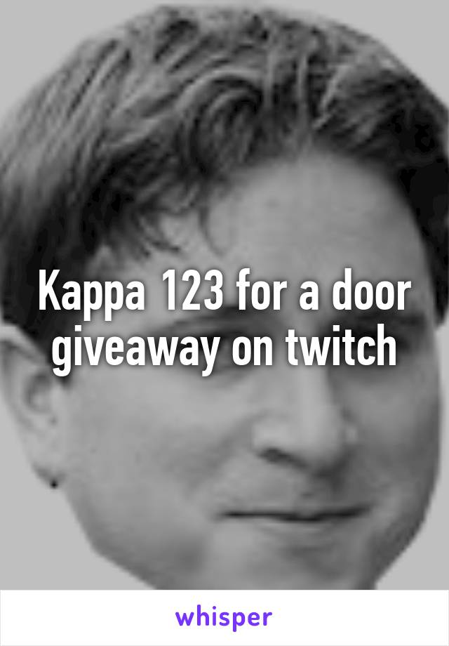 Kappa 123 for a door giveaway on twitch