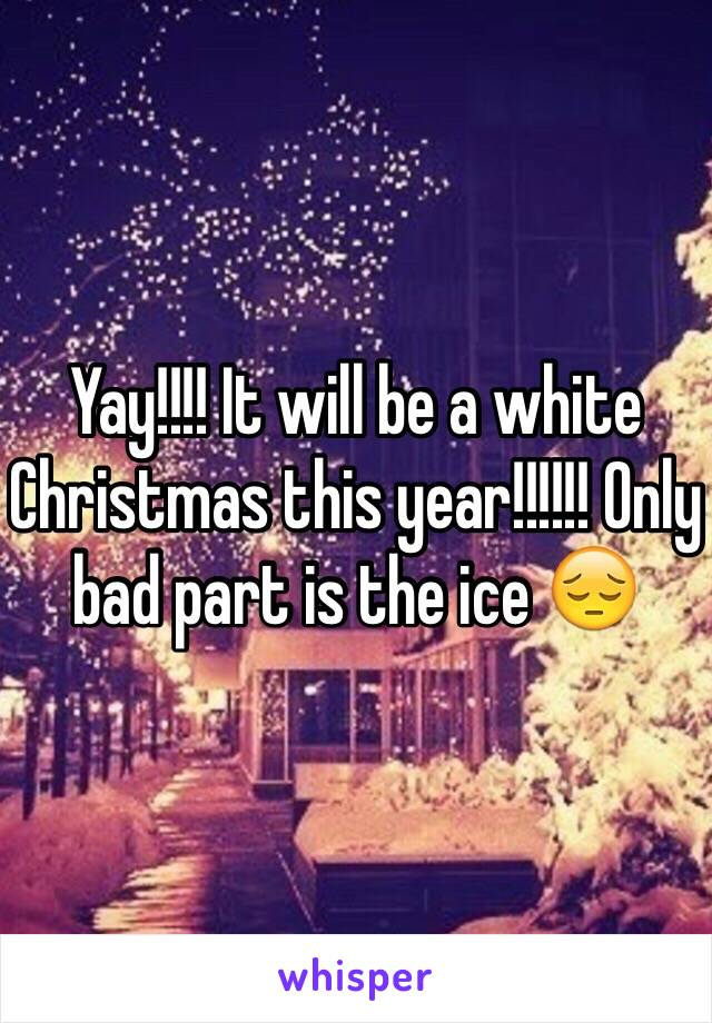 Yay!!!! It will be a white Christmas this year!!!!!! Only bad part is the ice 😔