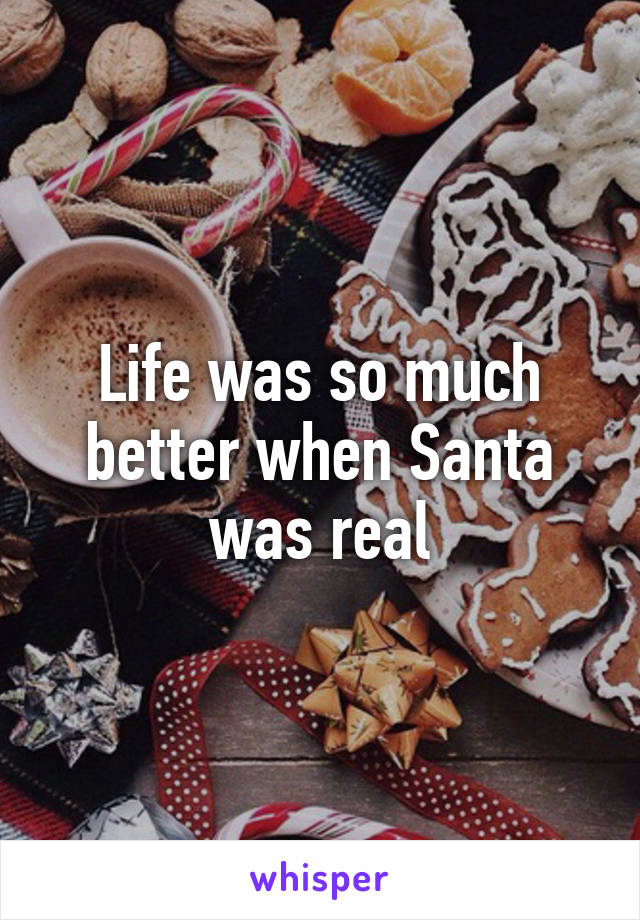 Life was so much better when Santa was real