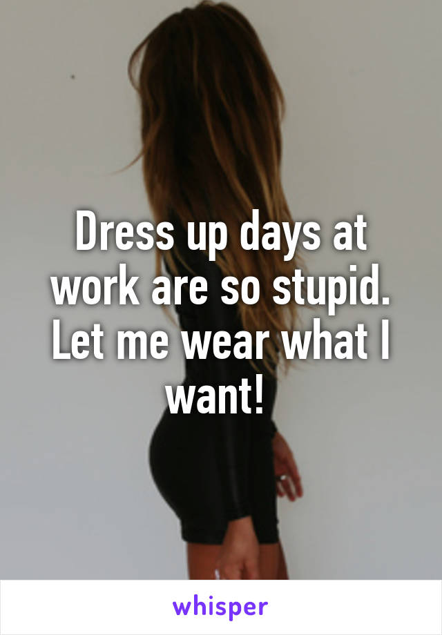 Dress up days at work are so stupid. Let me wear what I want!